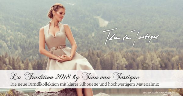 LA TRADITION – Die Dirndlkollektion 2018 by Tian van Tastique